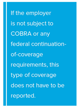 Pull Quote: If the employer is not subject to COBRA or any federal continuation-of-coverage requirements, this type of coverage does not have to be reported.