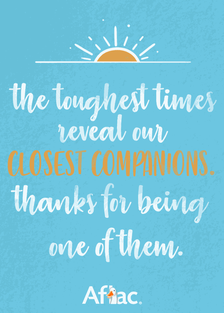 The toughest times reveal our closest companions. Thanks for being one of them.