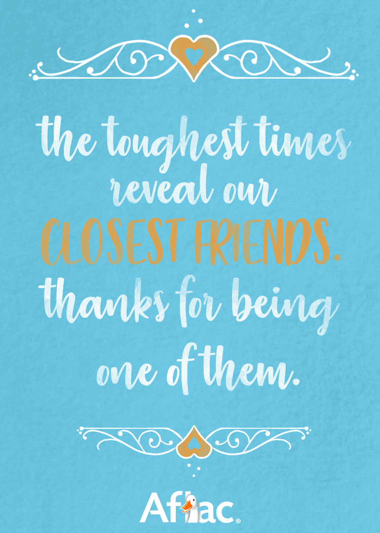 The toughest times reveal our closest friends. Thanks for being one of them.
